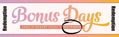 September is BONUS DAYS Redemption!